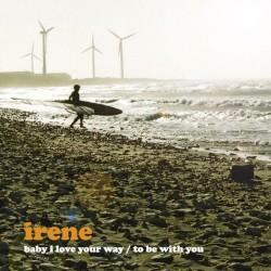 Irene - Baby I Love Your Way