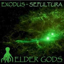 Elder Gods by Sepultura  /   Exodus