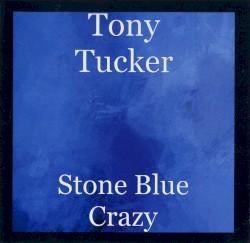 Tony Tucker - Stone Blue Crazy
